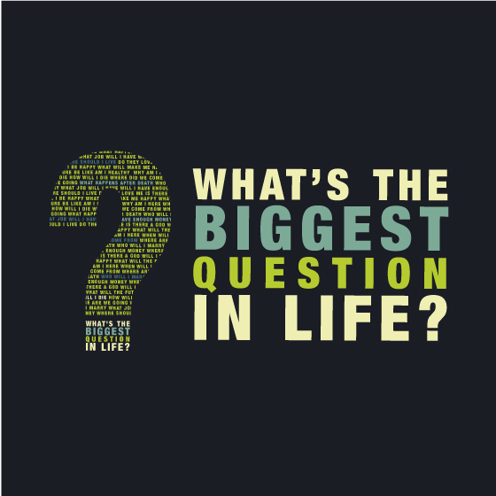 What's the biggest question in life?